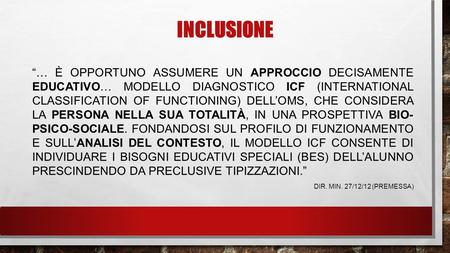 "INCLUSIONE ""… È OPPORTUNO ASSUMERE UN APPROCCIO DECISAMENTE EDUCATIVO… MODELLO DIAGNOSTICO ICF (INTERNATIONAL CLASSIFICATION OF FUNCTIONING) DELL'OMS,"