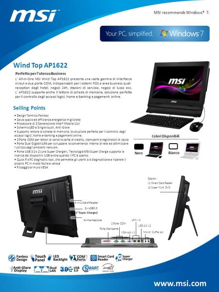 Www.msi.com MSI recommends Windows® 7. Wind Top AP1622 Selling Points L' All-in-One MSI Wind Top AP1622 presenta una vasta gamma di interfacce in/out e.