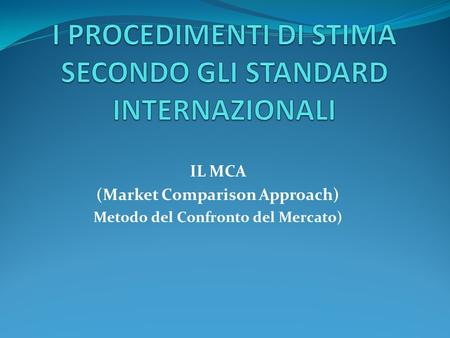 IL MCA (Market Comparison Approach) Metodo del Confronto del Mercato)