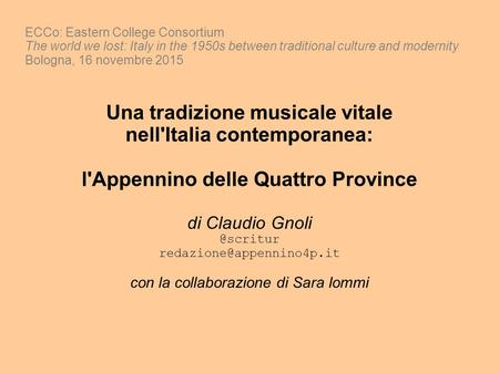 ECCo: Eastern College Consortium The world we lost: Italy in the 1950s between traditional culture and modernity Bologna, 16 novembre 2015 Una tradizione.