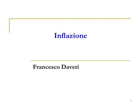 1 Francesco Daveri Inflazione. Source: Oecd Economic Outlook, May 2014 + Eurostat Un mondo con inflazione bassa e in calo Inflation 20072008200920102011201220132014p2015p.