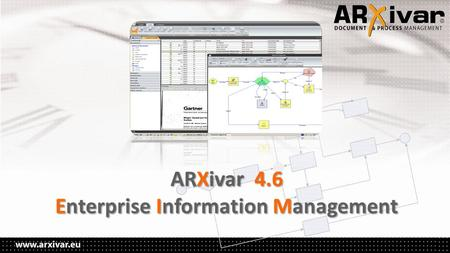 ARXivar 4.6 Enterprise Information Management. ALL IN ONE.