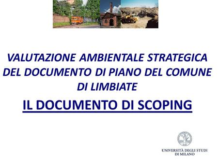 IL DOCUMENTO DI SCOPING VALUTAZIONE AMBIENTALE STRATEGICA DEL DOCUMENTO DI PIANO DEL COMUNE DI LIMBIATE.
