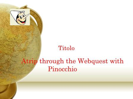 Titolo Atrip through the Webquest with Pinocchio.