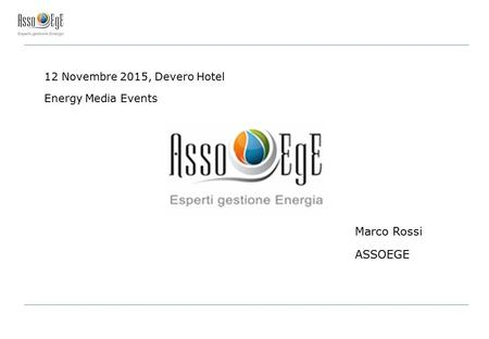 Marco Rossi ASSOEGE 12 Novembre 2015, Devero Hotel Energy Media Events.