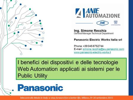 Telecontrollo Made in Italy: a step forward for a better life, Milano 29-30 settembre 2015 Ing. Simone Recchia General Manager Technical Department Panasonic.