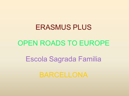 ERASMUS PLUS OPEN ROADS TO EUROPE Escola Sagrada Familia BARCELLONA.
