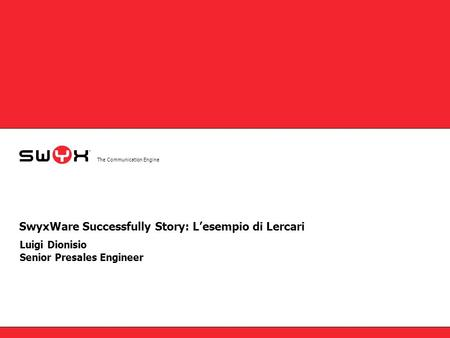 The Communication Engine SwyxWare Successfully Story: L'esempio di Lercari Luigi Dionisio Senior Presales Engineer.