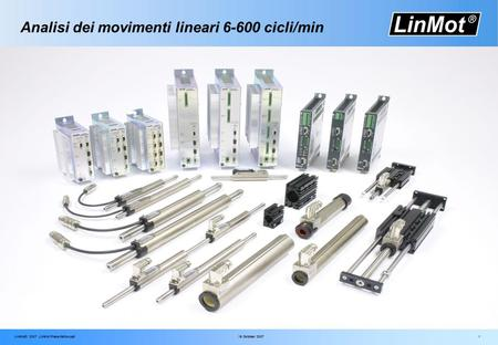 LinMot® 2007 LinMot Presentation.ppt16 October 2007 1 Analisi dei movimenti lineari 6-600 cicli/min.