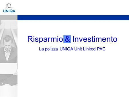 Risparmio & Investimento La polizza UNIQA Unit Linked PAC.