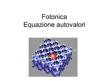 Fotonica Equazione autovalori. Frequency and phase are maintained Single scattering Single dielectric object.