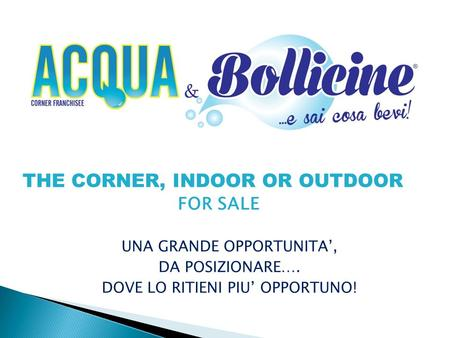 THE CORNER, INDOOR OR OUTDOOR FOR SALE UNA GRANDE OPPORTUNITA', DA POSIZIONARE…. DOVE LO RITIENI PIU' OPPORTUNO!