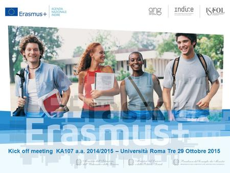 Kick off meeting KA107 a.a. 2014/2015 – Università Roma Tre 29 Ottobre 2015.
