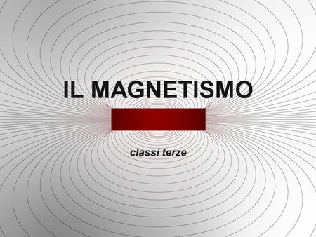 IL MAGNETISMO classi terze