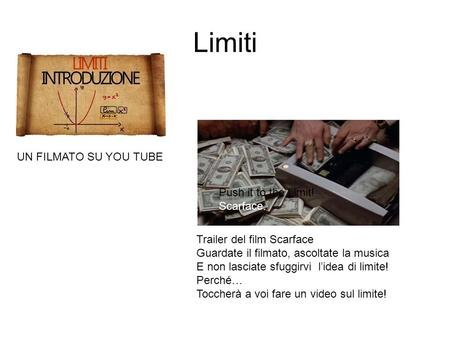 Limiti UN FILMATO SU YOU TUBE Push it to the Limit! Scarface. Trailer del film Scarface Guardate il filmato, ascoltate la musica E non lasciate sfuggirvi.