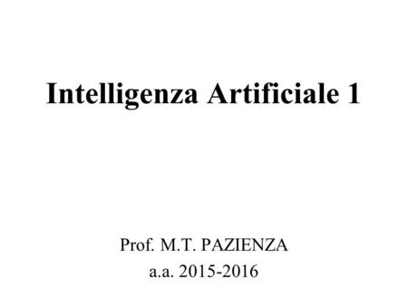 Intelligenza Artificiale 1 Prof. M.T. PAZIENZA a.a. 2015-2016.