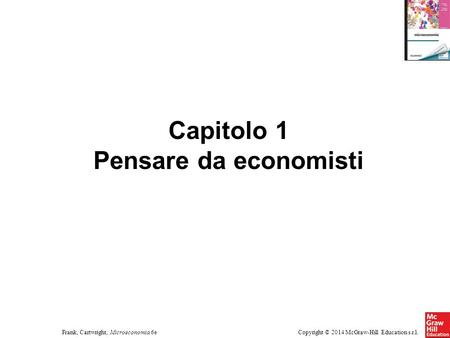 Copyright © 2014 McGraw-Hill Education s.r.l.Frank, Cartwright, Microeconomia 6e Capitolo 1 Pensare da economisti.