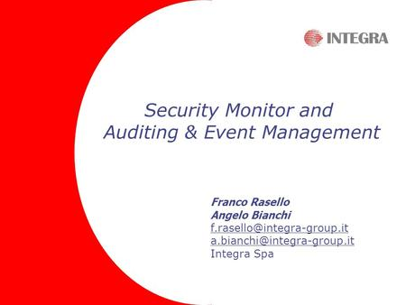 Security Monitor and Auditing & Event Management Franco Rasello Angelo Bianchi  Integra Spa.