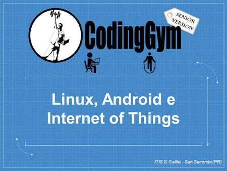 Linux, Android e Internet of Things ITIS G.Galilei - San Secondo (PR)