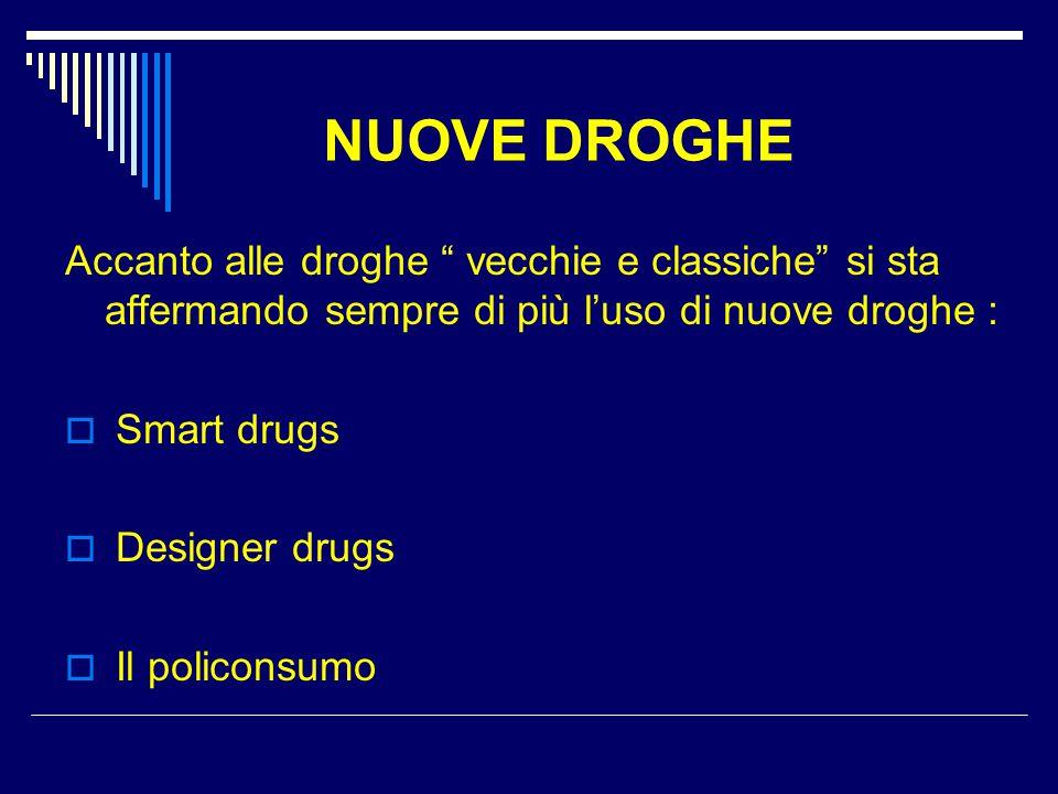 DESIGNER DRUGS Designer-drugs è un termine usato per descrivere droghe che sono create o commercializzate, qualora già esistessero, per raggirare le vigenti norme di legge.