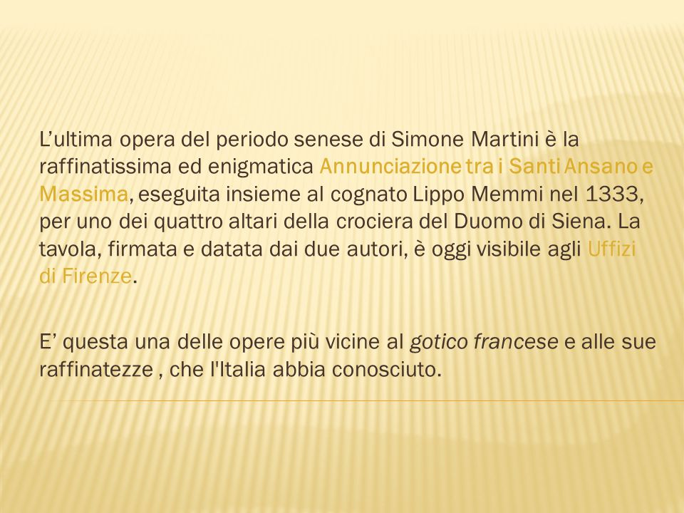 Simone Martini, indicato talvolta anche come Simone Senese, è l'interprete più sensibile e raffinato della pittura senese del XIV secolo.