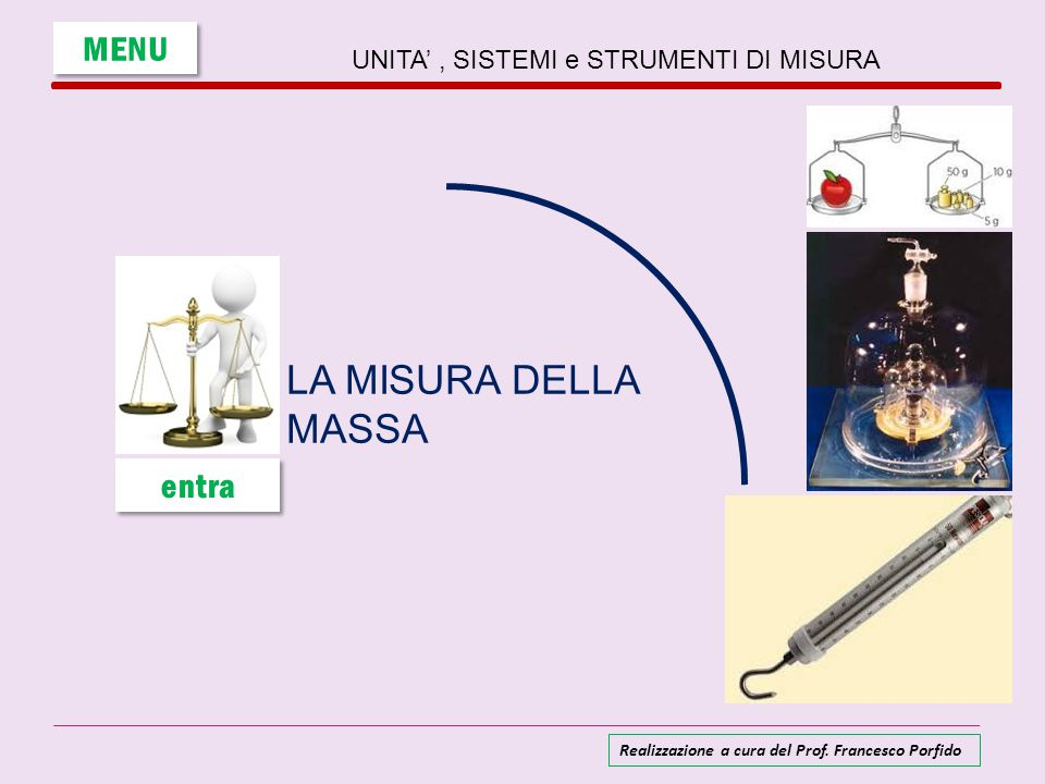 La misura della massa e … del peso IIl chilogrammo campione è costituito da un cilindretto, dimensioni ø 39 mm e h = 39 mm, in lega di platino (90%) e iridio (10%) depositato a Sèvres presso Parigi, nei sotterranei dell'Ufficio Internazionale Pesi e Misure.