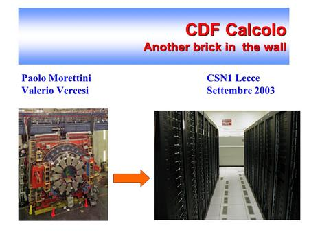 CDF Calcolo Another brick in the wall Paolo Morettini CSN1 Lecce Valerio Vercesi Settembre 2003.