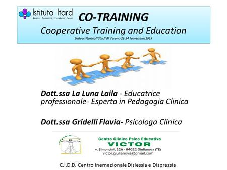 CO-TRAINING Cooperative Training and Education Università degli Studi di Verona 23-24 Novembre 2015 Dott.ssa La Luna Laila - Educatrice professionale-