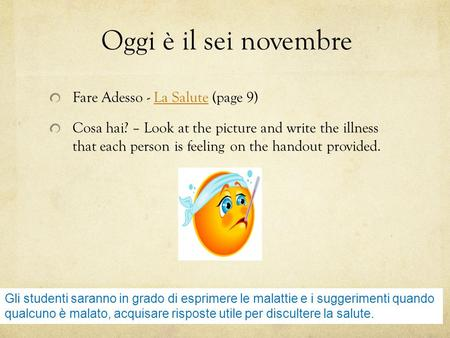 Fare Adesso - La Salute (page 9)La Salute Cosa hai? – Look at the picture and write the illness that each person is feeling on the handout provided. Oggi.