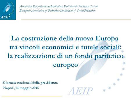 Association Européenne des Institutions Paritaires de Protection Sociale European Association of Paritarian Institutions of Social Protection La costruzione.