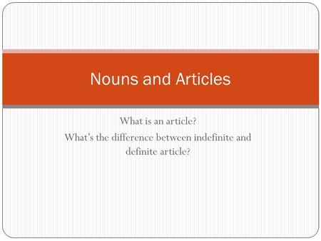 What is an article? What's the difference between indefinite and definite article? Nouns and Articles.
