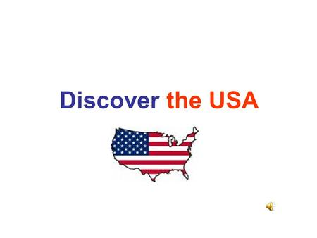 Discover the USA. What do you know about the USA? Would you like to know more? Do you know how the USA flag is called? What do the 50 stars and the 13.