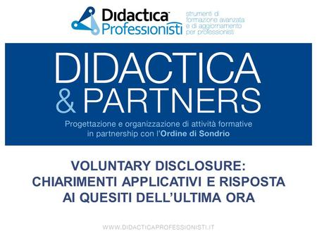 VOLUNTARY DISCLOSURE: CHIARIMENTI APPLICATIVI E RISPOSTA AI QUESITI DELL'ULTIMA ORA.