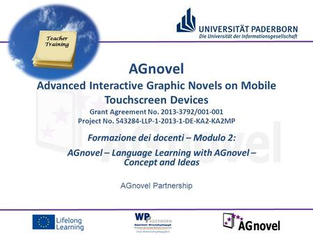 AGnovel Partnership Formazione dei docenti – Modulo 2: AGnovel – Language Learning with AGnovel – Concept and Ideas AGnovel Advanced Interactive Graphic.