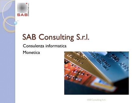 SAB Consulting S.r.l. Consulenza informatica Monetica SAB Consulting S.r.l.