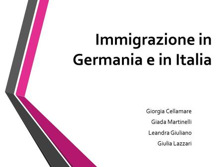 Immigrazione in Germania e in Italia Giorgia Cellamare Giada Martinelli Leandra Giuliano Giulia Lazzari.