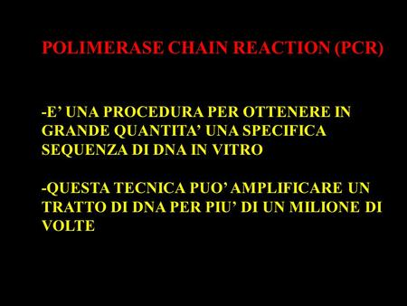 POLIMERASE CHAIN REACTION (PCR) -E' UNA PROCEDURA PER OTTENERE IN GRANDE QUANTITA' UNA SPECIFICA SEQUENZA DI DNA IN VITRO -QUESTA TECNICA PUO' AMPLIFICARE.