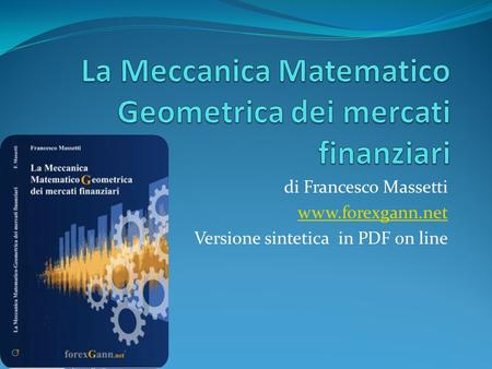 Di Francesco Massetti www.forexgann.net Versione sintetica in PDF on line.