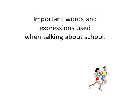 Important words and expressions used when talking about school.