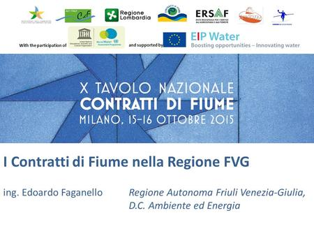 With the participation of and supported by I Contratti di Fiume nella Regione FVG ing. Edoardo FaganelloRegione Autonoma Friuli Venezia-Giulia, D.C. Ambiente.