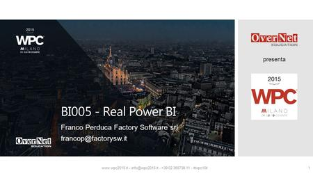 Presenta  – - +39 02 365738.11 - #wpc15it1 BI005 - Real Power BI Franco Perduca Factory Software srl