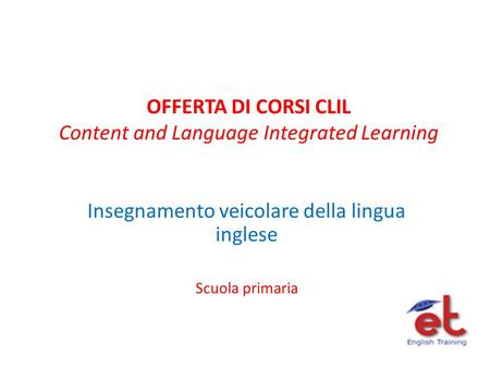 OFFERTA DI CORSI CLIL Content and Language Integrated Learning