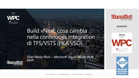 Presenta  – - +39 02 365738.11 - #wpc15it1 Build vNext, cosa cambia nella continuous integration di TFS/VSTS (PKA VSO) Gian.