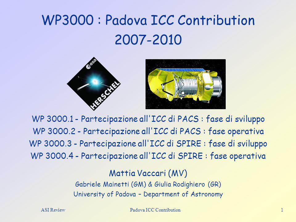PACS & SPIRE ICC Activities  Testing of PACS Instrument Simulator, Pipeline and AOTs  Definition of user requirements for Herschel Data Processing system  Development of Visualization Tools for SPIRE Interactive Analysis  Testing of Herschel Data Processing system at the astronomer level  Following the full Instrument and Data Processing Development Cycle ASI ReviewPadova ICC Contribution2