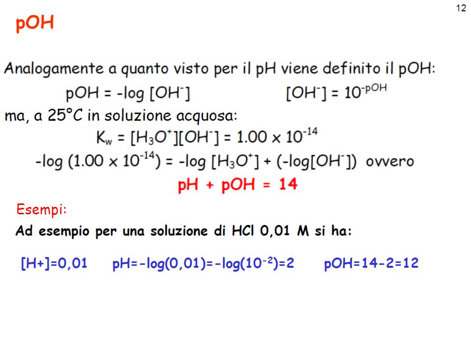 13 Scala di pH e pOH pH = -log[H 3 O + ] pOH = -log[OH - ]