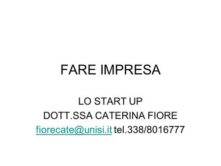 FARE IMPRESA LO START UP DOTT.SSA CATERINA FIORE tel.338/8016777.