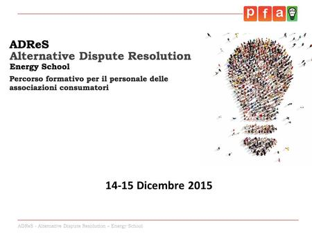 ADReS - Alternative Dispute Resolution – Energy School 14-15 Dicembre 2015.