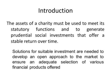 Introduction The assets of a charity must be used to meet its statutory functions and to generate prudential social investments that offer a stable return.