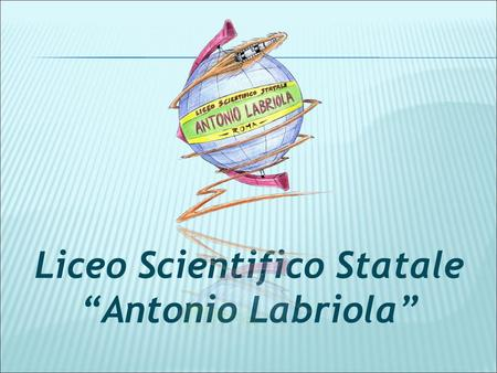 "Liceo Scientifico Statale ""Antonio Labriola"". Due indirizzi di studio Liceo Scientifico opzione Scienze Applicate Liceo Scientifico."