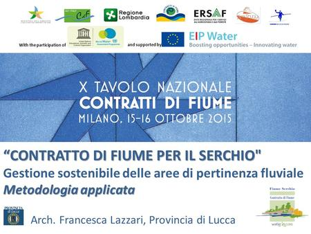 "With the participation of and supported by ""CONTRATTO DI FIUME PER IL SERCHIO Gestione sostenibile delle aree di pertinenza fluviale Metodologia applicata."